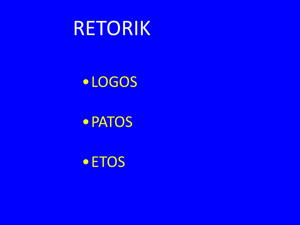 RETORIK LOGOS PATOS ETOS