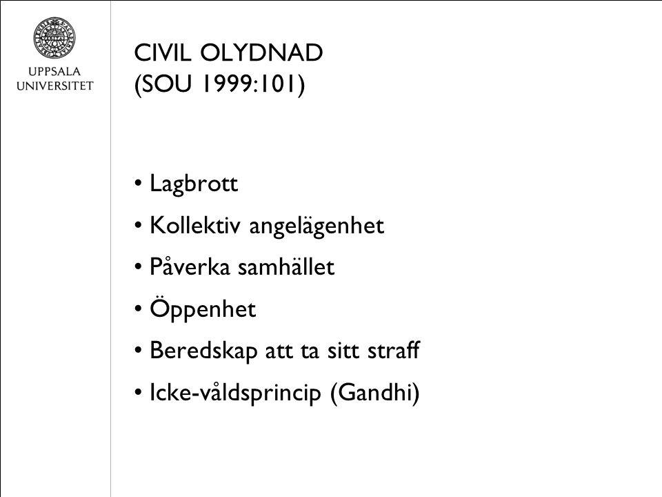 CIVIL OLYDNAD (SOU 1999:101) Lagbrott Kollektiv angelägenhet Påverka samhället Öppenhet Beredskap att ta sitt straff Icke-våldsprincip (Gandhi)