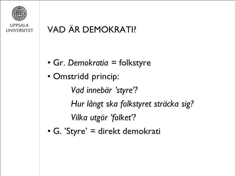 VAD ÄR DEMOKRATI. Gr. Demokratia = folkstyre Omstridd princip: Vad innebär 'styre'.