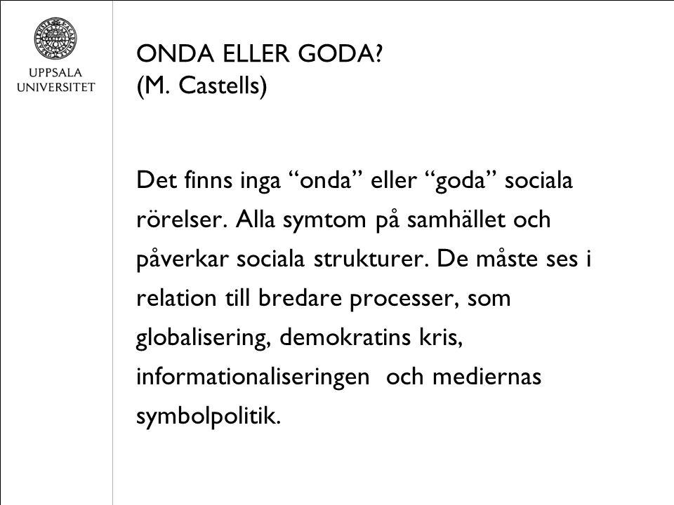 ONDA ELLER GODA. (M. Castells) Det finns inga onda eller goda sociala rörelser.