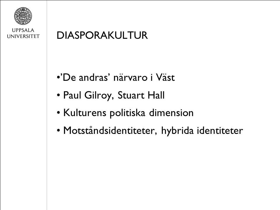 DIASPORAKULTUR 'De andras' närvaro i Väst Paul Gilroy, Stuart Hall Kulturens politiska dimension Motståndsidentiteter, hybrida identiteter