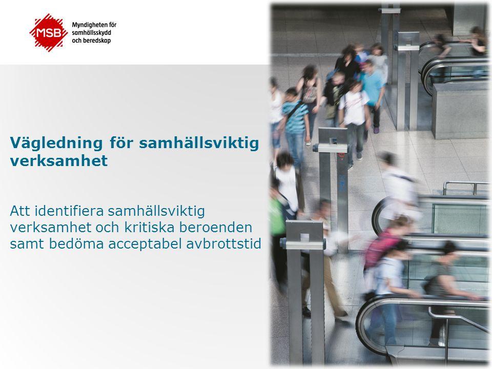 Vägledning för samhällsviktig verksamhet Att identifiera samhällsviktig verksamhet och kritiska beroenden samt bedöma acceptabel avbrottstid