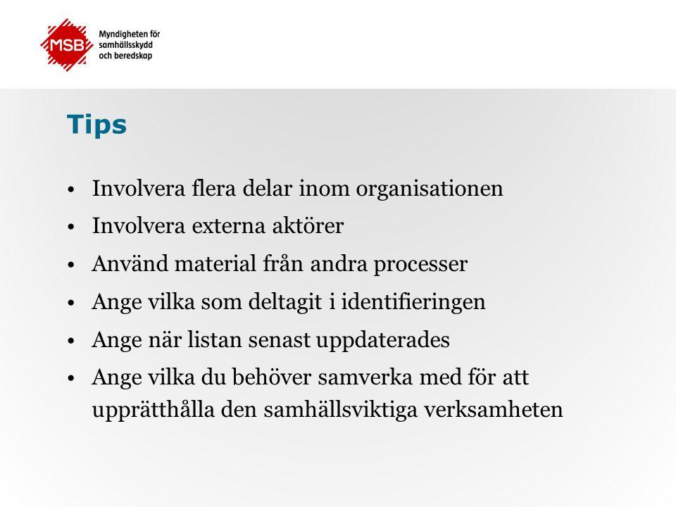 Tips Involvera flera delar inom organisationen Involvera externa aktörer Använd material från andra processer Ange vilka som deltagit i identifieringen Ange när listan senast uppdaterades Ange vilka du behöver samverka med för att upprätthålla den samhällsviktiga verksamheten