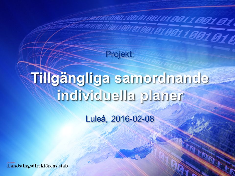 DIVISION Landstingsdirektörens stab DIVISION Landstingsdirektörens stab Projekt: Tillgängliga samordnande individuella planer Luleå, 2016-02-08 Projekt: Tillgängliga samordnande individuella planer Luleå, 2016-02-08
