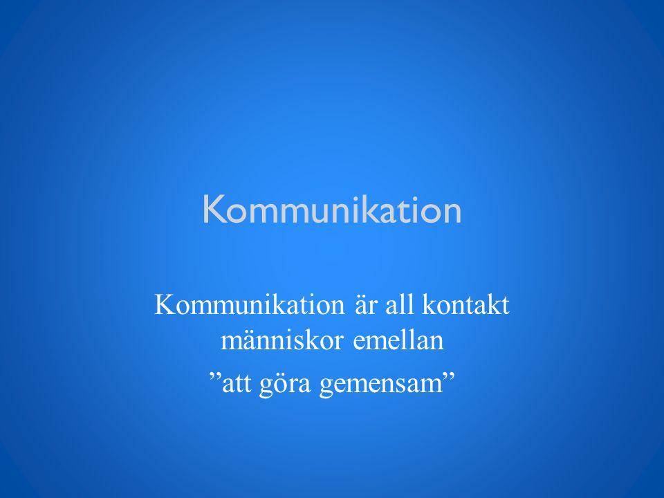 """Kommunikation Kommunikation är all kontakt människor emellan """"att göra gemensam"""""""