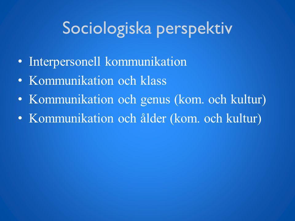 Sociologiska perspektiv Interpersonell kommunikation Kommunikation och klass Kommunikation och genus (kom. och kultur) Kommunikation och ålder (kom. o