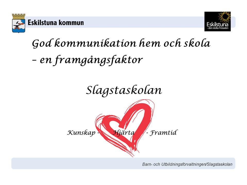 Barn- och Utbildningsförvaltningen/Slagstaskolan God kommunikation hem och skola – en framgångsfaktor