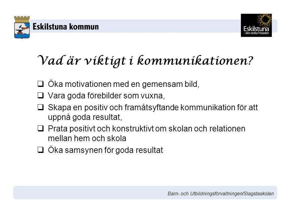 Barn- och Utbildningsförvaltningen/Slagstaskolan Vad är viktigt i kommunikationen.