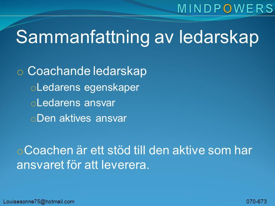 Louisesonne75@hotmail.com 070-673 63 53 Sammanfattning av ledarskap o Coachande ledarskap o Ledarens egenskaper o Ledarens ansvar o Den aktives ansvar