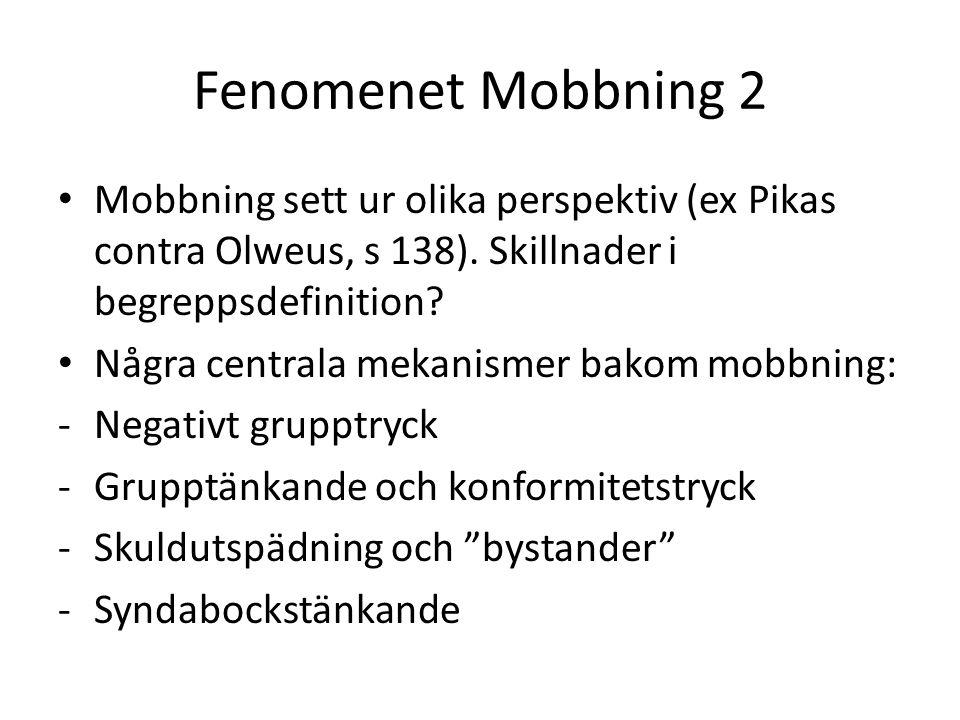 Fenomenet Mobbning 2 Mobbning sett ur olika perspektiv (ex Pikas contra Olweus, s 138). Skillnader i begreppsdefinition? Några centrala mekanismer bak