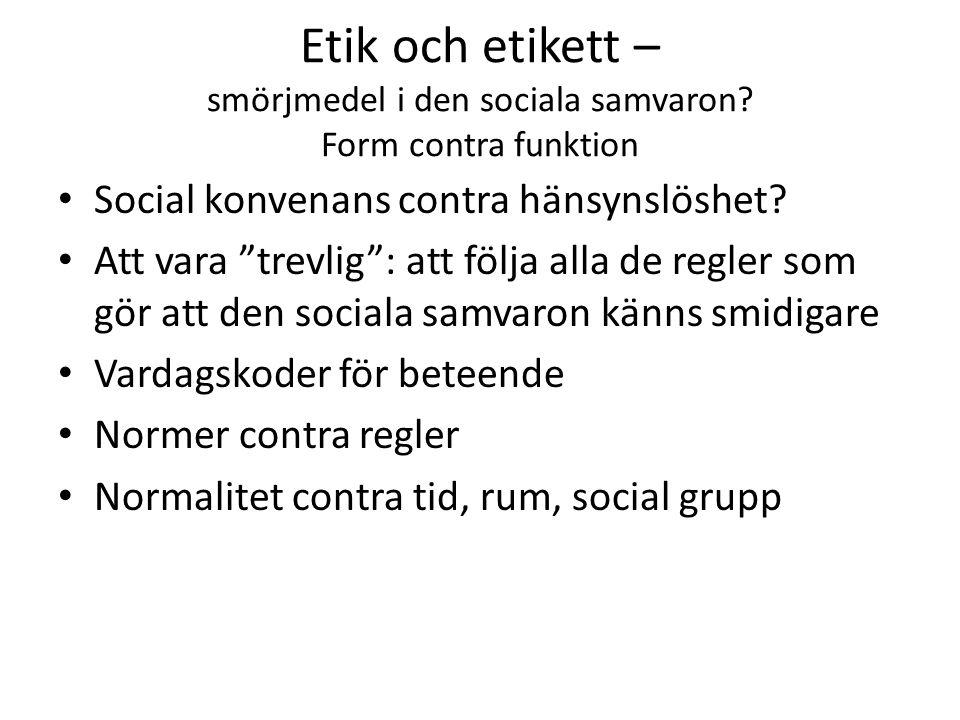 """Etik och etikett – smörjmedel i den sociala samvaron? Form contra funktion Social konvenans contra hänsynslöshet? Att vara """"trevlig"""": att följa alla d"""