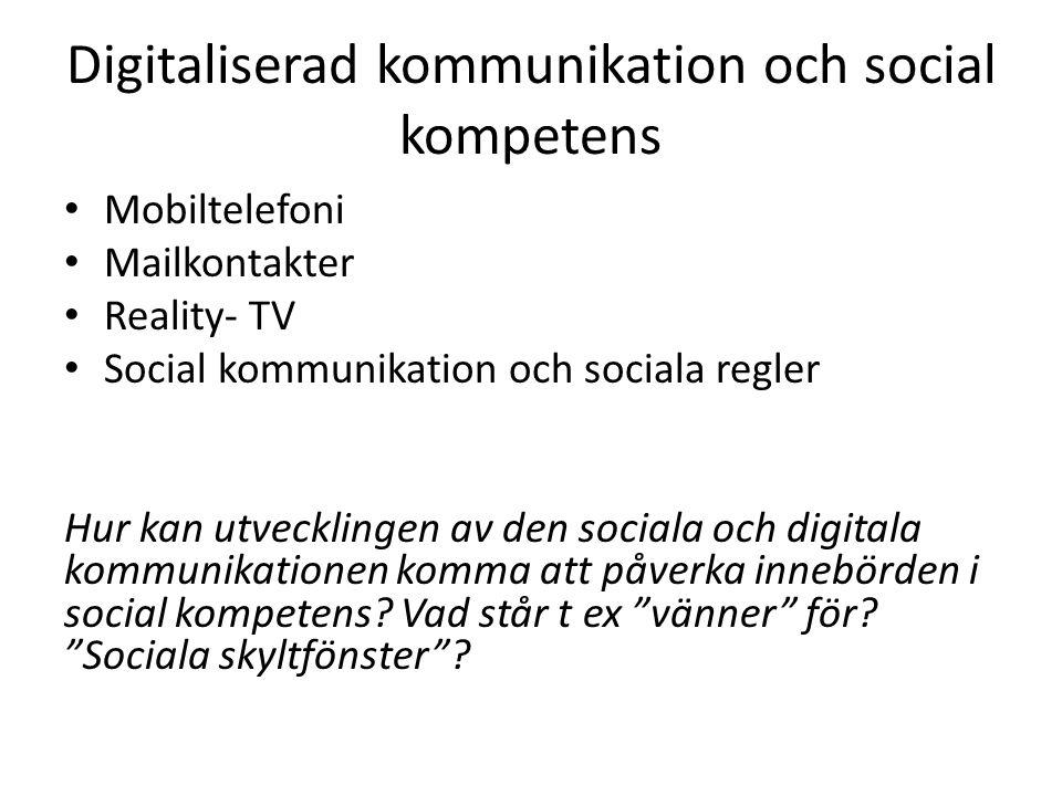 Digitaliserad kommunikation och social kompetens Mobiltelefoni Mailkontakter Reality- TV Social kommunikation och sociala regler Hur kan utvecklingen