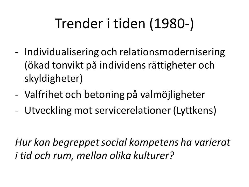 Trender i tiden (1980-) -Individualisering och relationsmodernisering (ökad tonvikt på individens rättigheter och skyldigheter) -Valfrihet och betonin