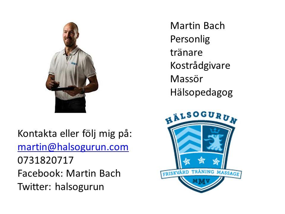 Martin Bach Personlig tränare Kostrådgivare Massör Hälsopedagog Kontakta eller följ mig på: martin@halsogurun.com 0731820717 Facebook: Martin Bach Twitter: halsogurun