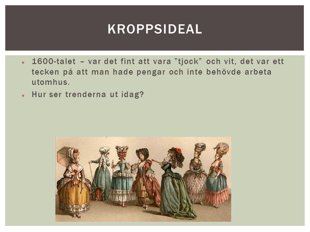 1600-talet – var det fint att vara tjock och vit, det var ett tecken på att man hade pengar och inte behövde arbeta utomhus.