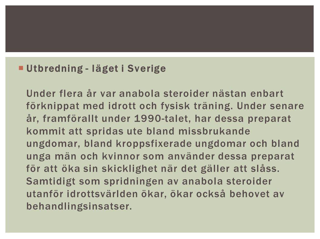  Utbredning - läget i Sverige Under flera år var anabola steroider nästan enbart förknippat med idrott och fysisk träning. Under senare år, framföral