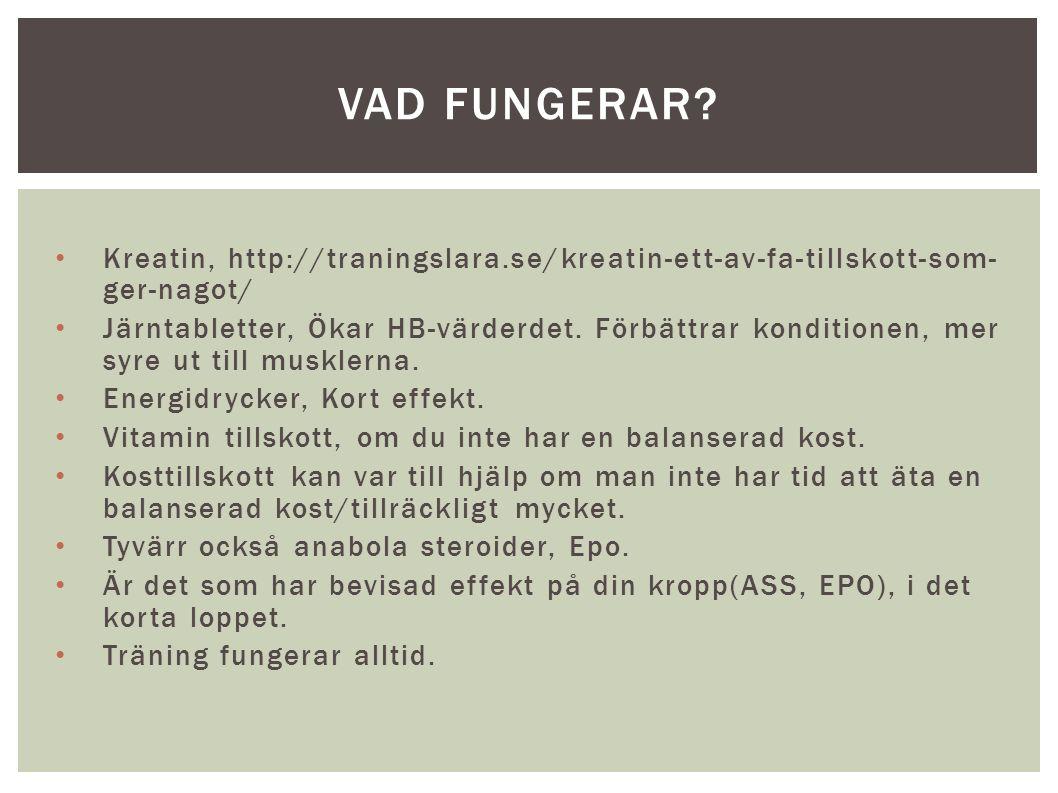Kreatin, http://traningslara.se/kreatin-ett-av-fa-tillskott-som- ger-nagot/ Järntabletter, Ökar HB-värderdet. Förbättrar konditionen, mer syre ut till
