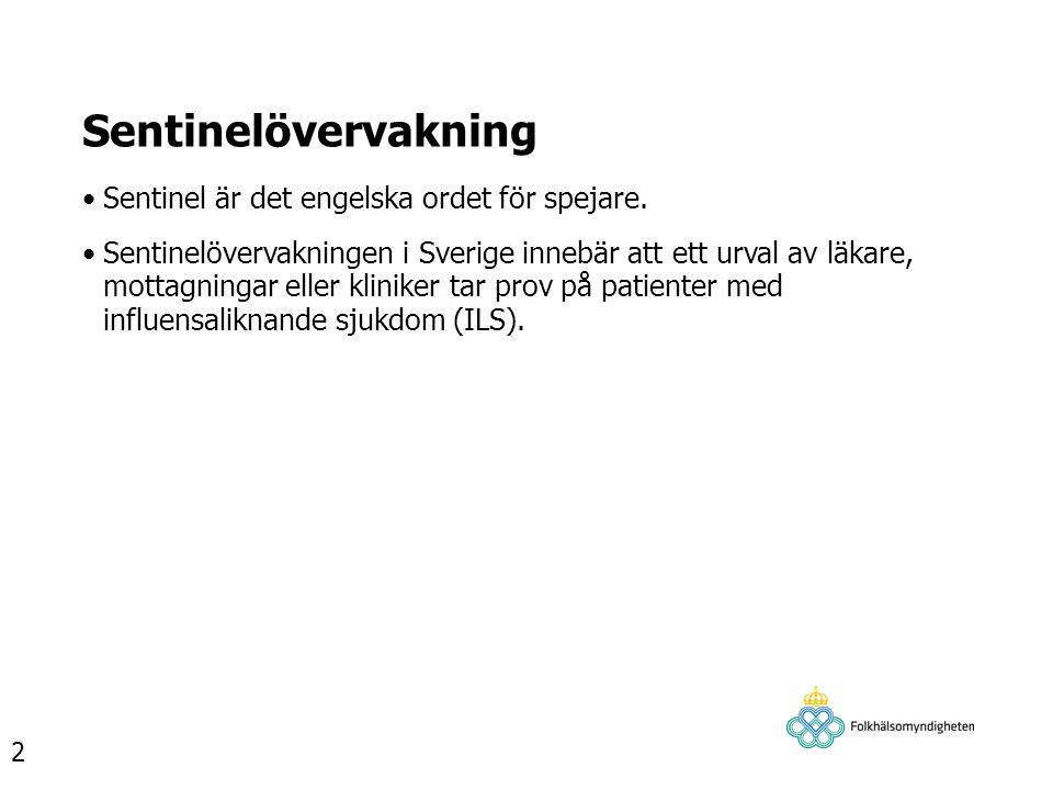Sentinelövervakning Sentinel är det engelska ordet för spejare. Sentinelövervakningen i Sverige innebär att ett urval av läkare, mottagningar eller kl