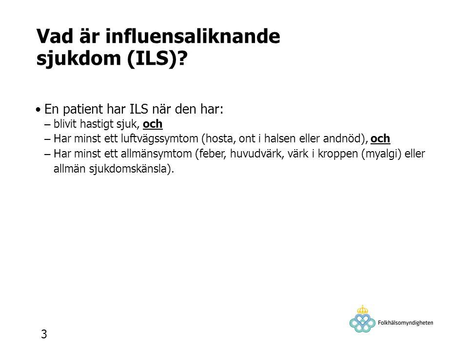 Vad är influensaliknande sjukdom (ILS)? En patient har ILS när den har: – blivit hastigt sjuk, och – Har minst ett luftvägssymtom (hosta, ont i halsen