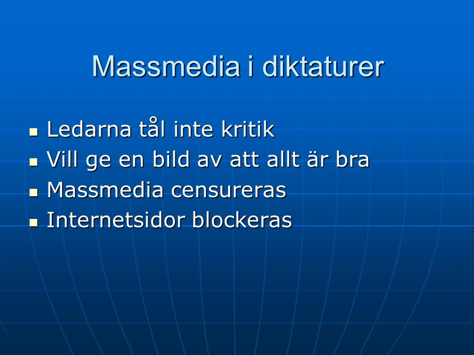 Massmedia i diktaturer Ledarna tål inte kritik Ledarna tål inte kritik Vill ge en bild av att allt är bra Vill ge en bild av att allt är bra Massmedia censureras Massmedia censureras Internetsidor blockeras Internetsidor blockeras