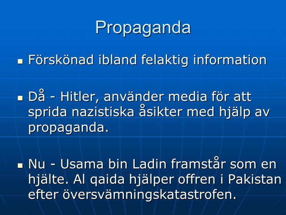 Propaganda Förskönad ibland felaktig information Förskönad ibland felaktig information Då - Hitler, använder media för att sprida nazistiska åsikter med hjälp av propaganda.