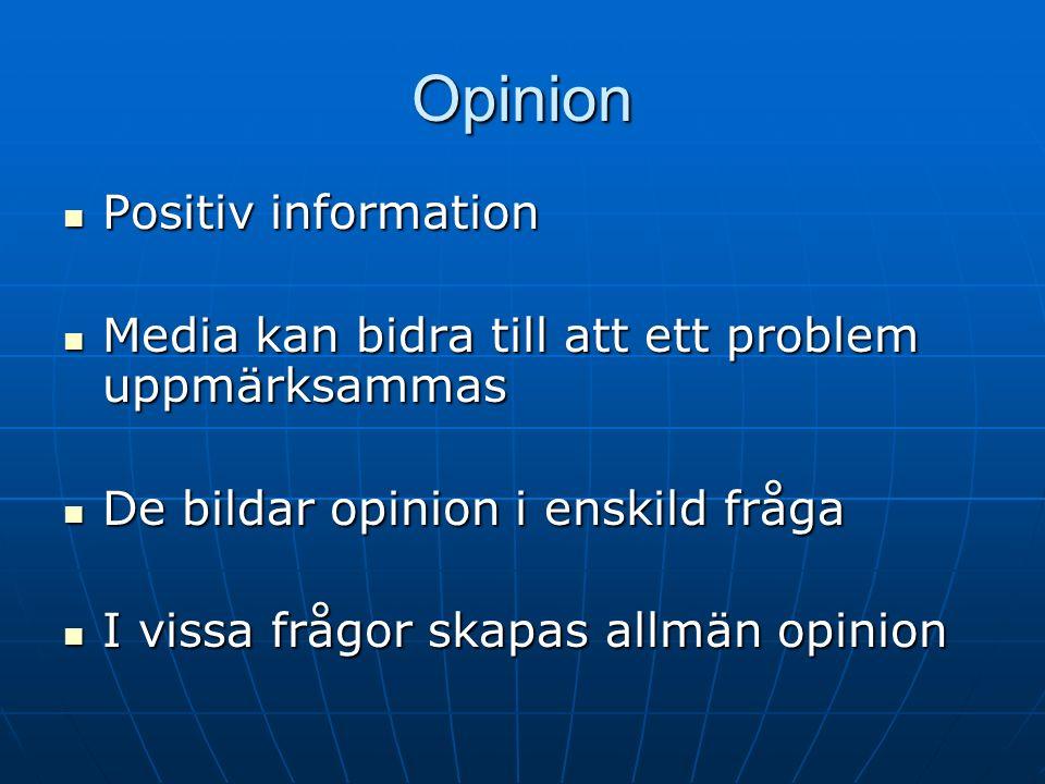 Opinion Positiv information Positiv information Media kan bidra till att ett problem uppmärksammas Media kan bidra till att ett problem uppmärksammas De bildar opinion i enskild fråga De bildar opinion i enskild fråga I vissa frågor skapas allmän opinion I vissa frågor skapas allmän opinion
