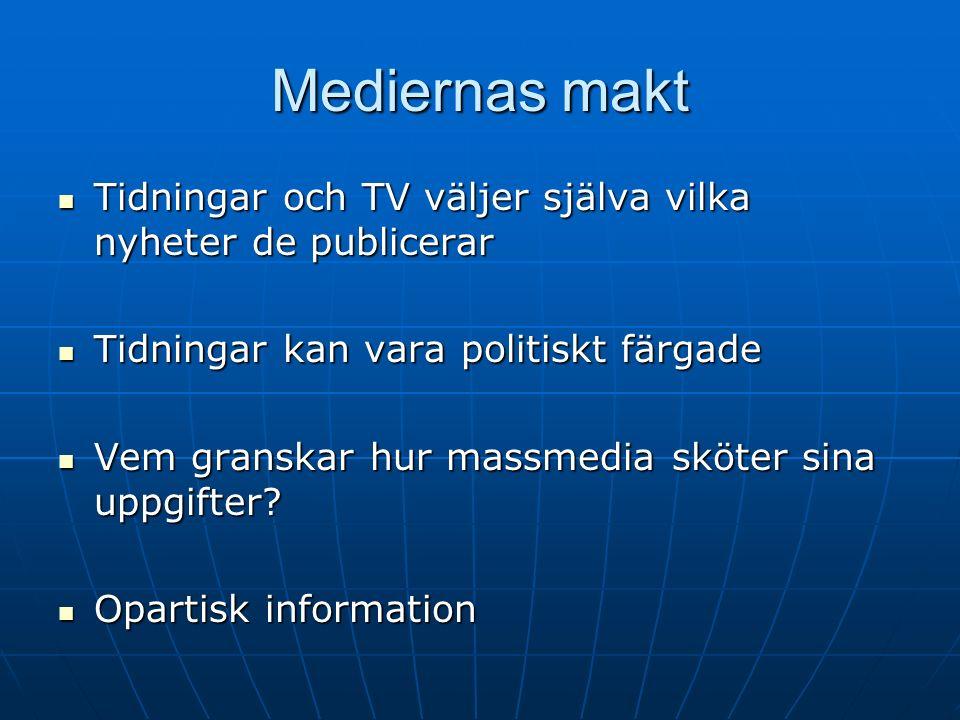 Mediernas makt Tidningar och TV väljer själva vilka nyheter de publicerar Tidningar och TV väljer själva vilka nyheter de publicerar Tidningar kan vara politiskt färgade Tidningar kan vara politiskt färgade Vem granskar hur massmedia sköter sina uppgifter.