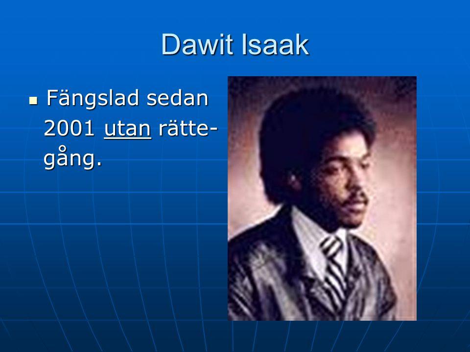 Dawit Isaak Fängslad sedan Fängslad sedan 2001 utan rätte- 2001 utan rätte- gång. gång.