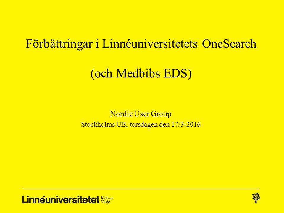 Förbättringar i Linnéuniversitetets OneSearch (och Medbibs EDS) Nordic User Group Stockholms UB, torsdagen den 17/3-2016