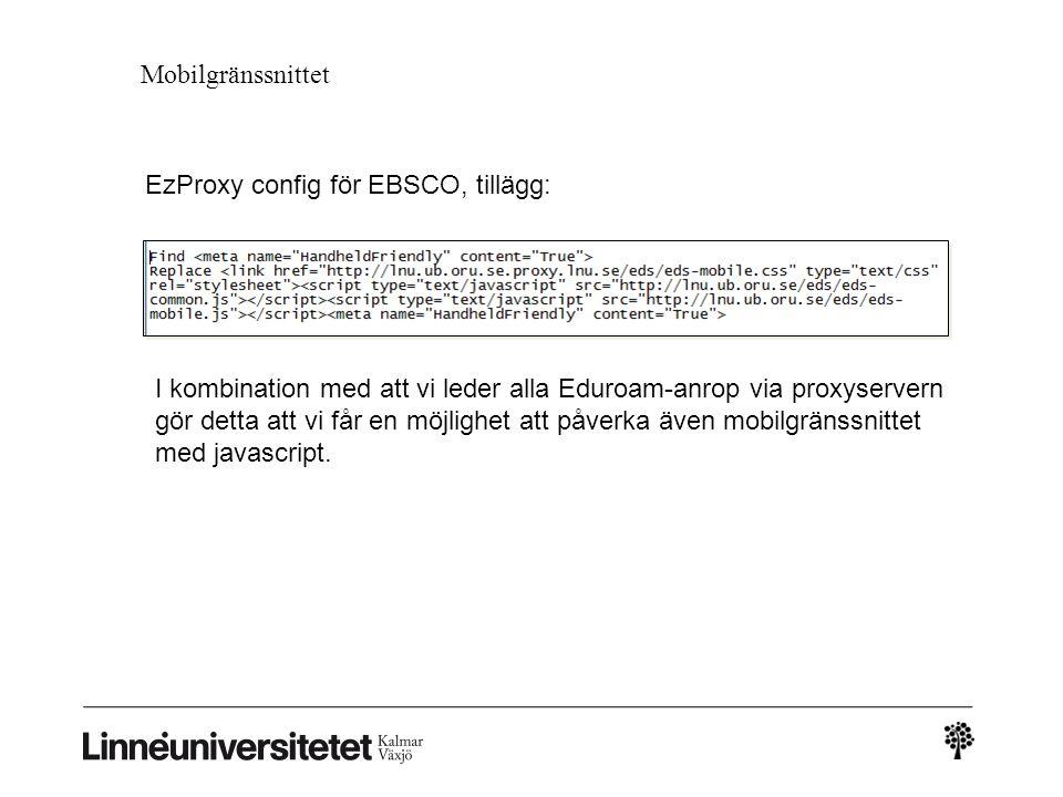 Mobilgränssnittet EzProxy config för EBSCO, tillägg: I kombination med att vi leder alla Eduroam-anrop via proxyservern gör detta att vi får en möjlighet att påverka även mobilgränssnittet med javascript.