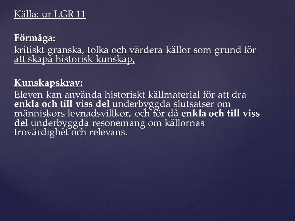Källa: ur LGR 11 Förmåga: kritiskt granska, tolka och värdera källor som grund för att skapa historisk kunskap, Kunskapskrav: Eleven kan använda histo