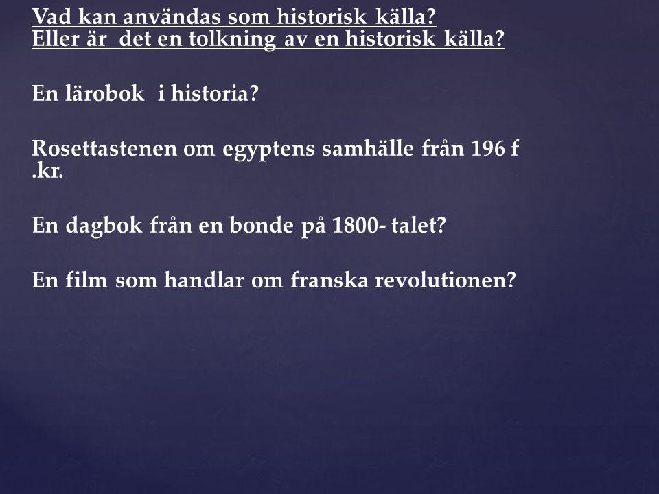 Vad kan användas som historisk källa? Eller är det en tolkning av en historisk källa? En lärobok i historia? Rosettastenen om egyptens samhälle från 1