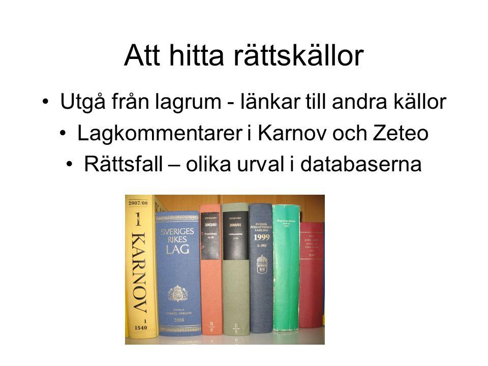 Att hitta rättskällor Utgå från lagrum - länkar till andra källor Lagkommentarer i Karnov och Zeteo Rättsfall – olika urval i databaserna