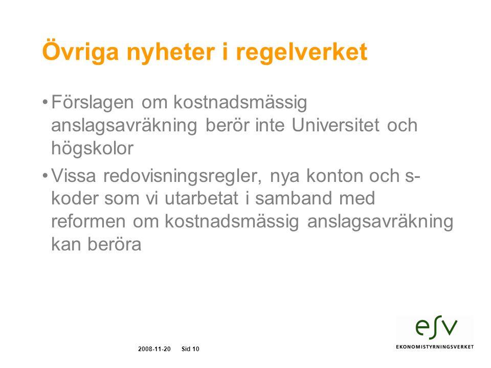 2008-11-20Sid 10 Övriga nyheter i regelverket Förslagen om kostnadsmässig anslagsavräkning berör inte Universitet och högskolor Vissa redovisningsregler, nya konton och s- koder som vi utarbetat i samband med reformen om kostnadsmässig anslagsavräkning kan beröra