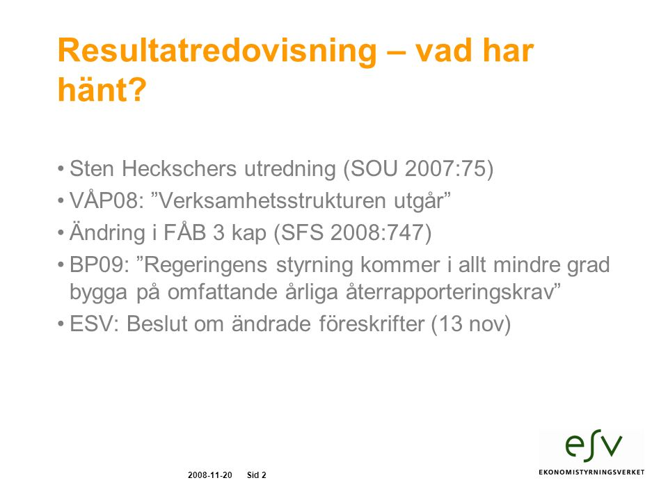 2008-11-20Sid 2 Resultatredovisning – vad har hänt.