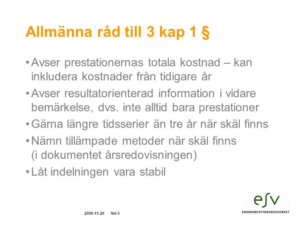 2008-11-20Sid 5 Allmänna råd till 3 kap 1 § Avser prestationernas totala kostnad – kan inkludera kostnader från tidigare år Avser resultatorienterad information i vidare bemärkelse, dvs.