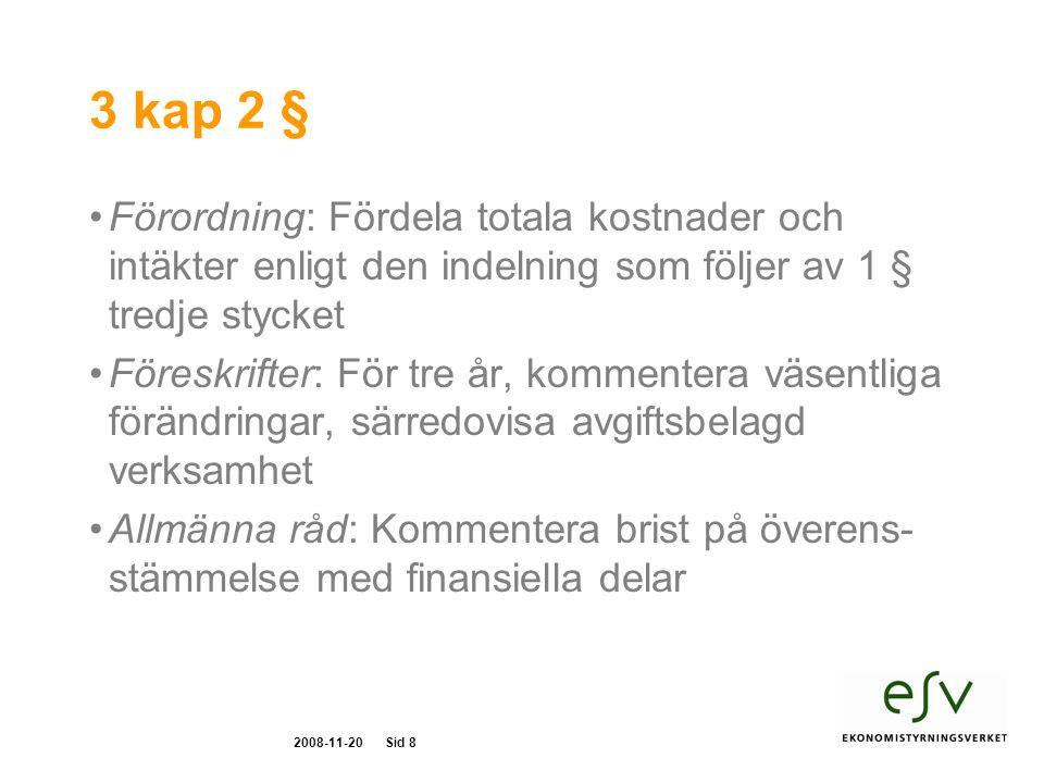 2008-11-20Sid 8 3 kap 2 § Förordning: Fördela totala kostnader och intäkter enligt den indelning som följer av 1 § tredje stycket Föreskrifter: För tre år, kommentera väsentliga förändringar, särredovisa avgiftsbelagd verksamhet Allmänna råd: Kommentera brist på överens- stämmelse med finansiella delar