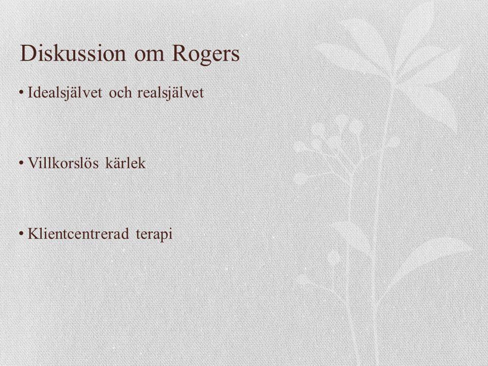 Diskussion om Rogers Idealsjälvet och realsjälvet Villkorslös kärlek Klientcentrerad terapi