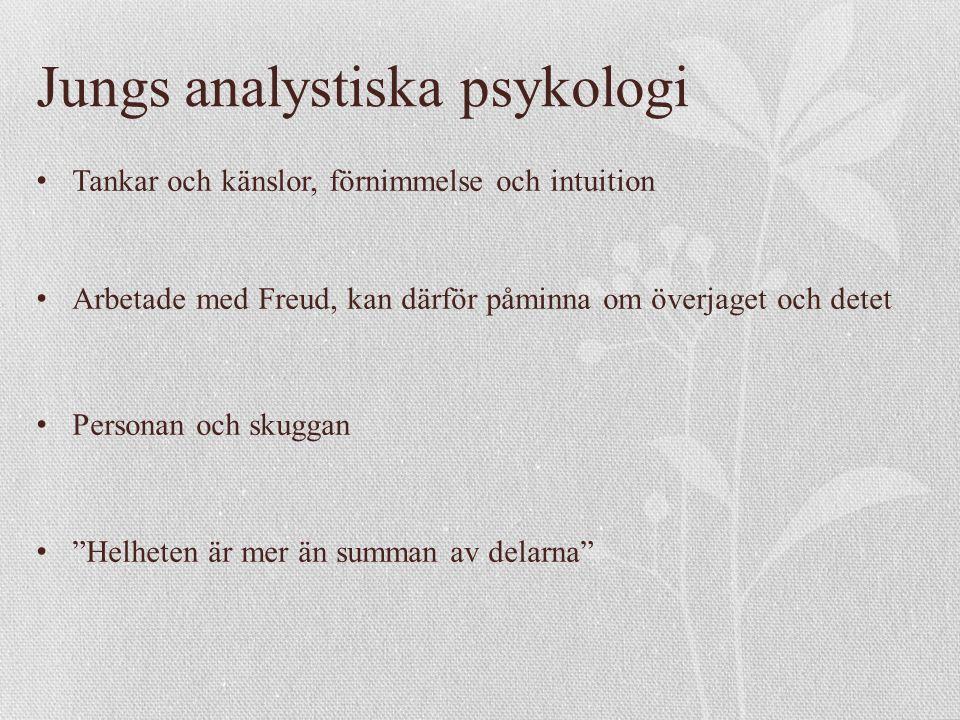 Jungs analystiska psykologi Tankar och känslor, förnimmelse och intuition Arbetade med Freud, kan därför påminna om överjaget och detet Personan och skuggan Helheten är mer än summan av delarna