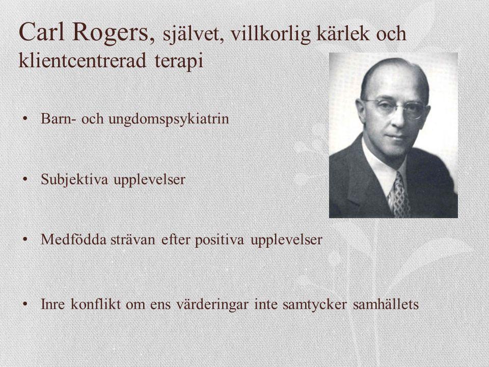 Carl Rogers, självet, villkorlig kärlek och klientcentrerad terapi Barn- och ungdomspsykiatrin Subjektiva upplevelser Medfödda strävan efter positiva upplevelser Inre konflikt om ens värderingar inte samtycker samhällets