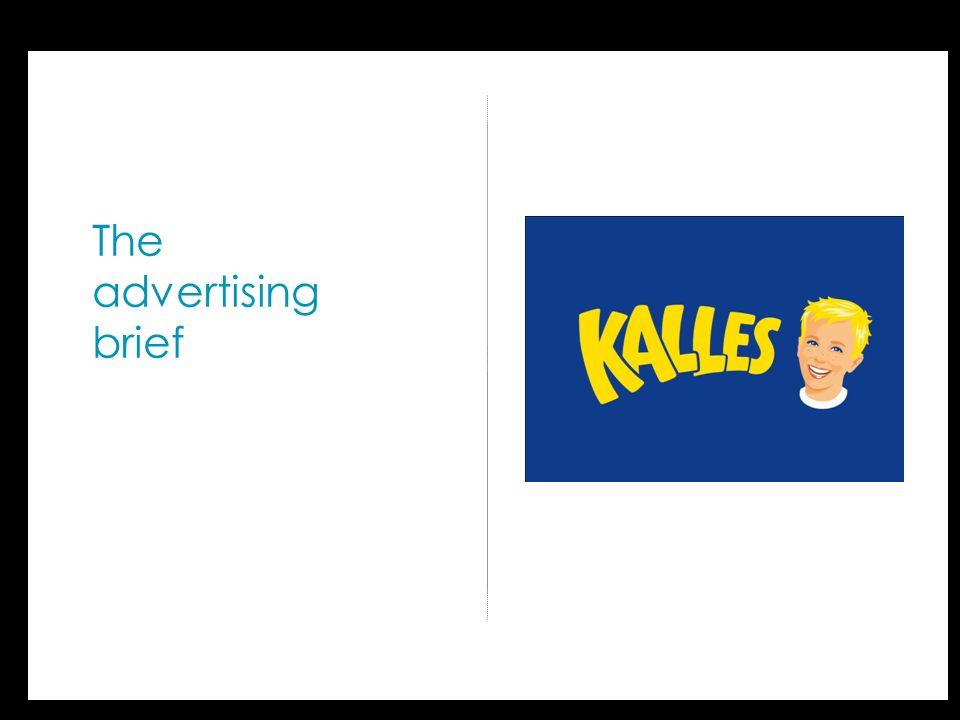 Advertising Brief Kalles Vad är kärnan i märkets positionering.