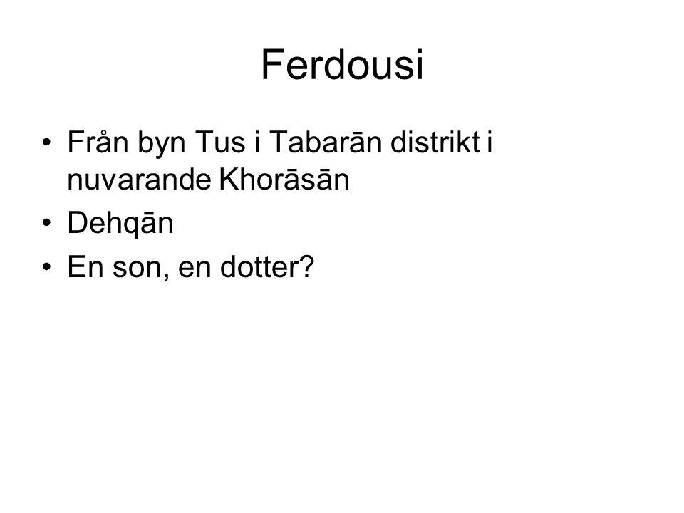 Ferdousi Från byn Tus i Tabarān distrikt i nuvarande Khorāsān Dehqān En son, en dotter?