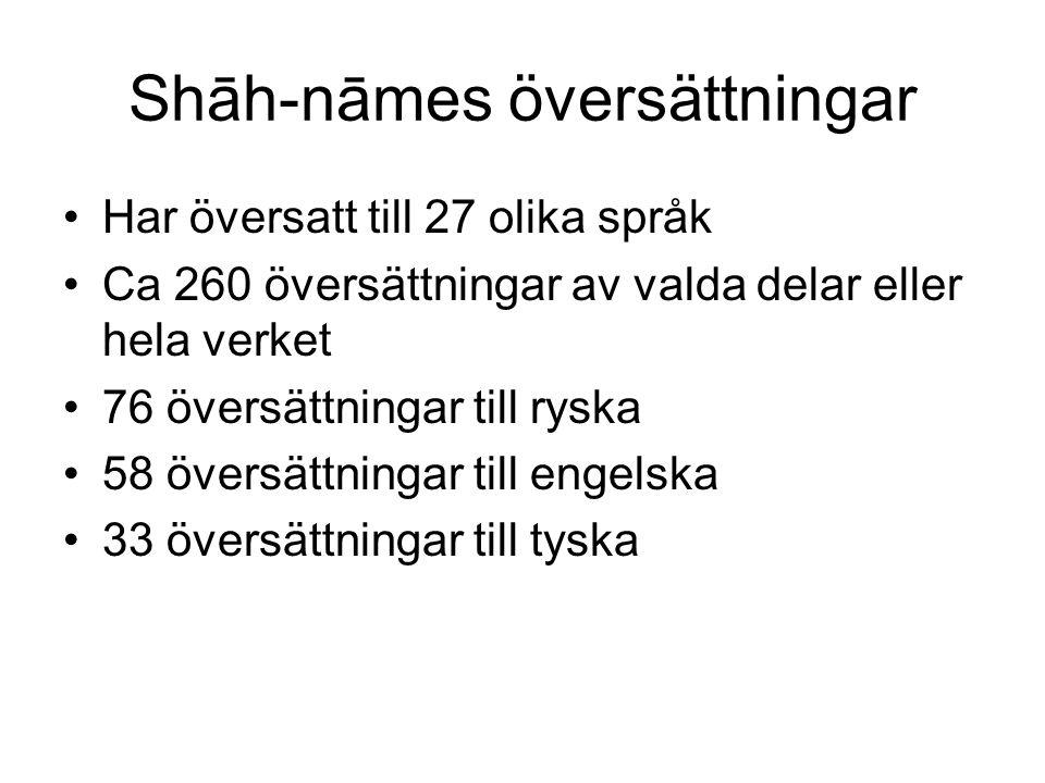 Shāh-nāmes översättningar Har översatt till 27 olika språk Ca 260 översättningar av valda delar eller hela verket 76 översättningar till ryska 58 över