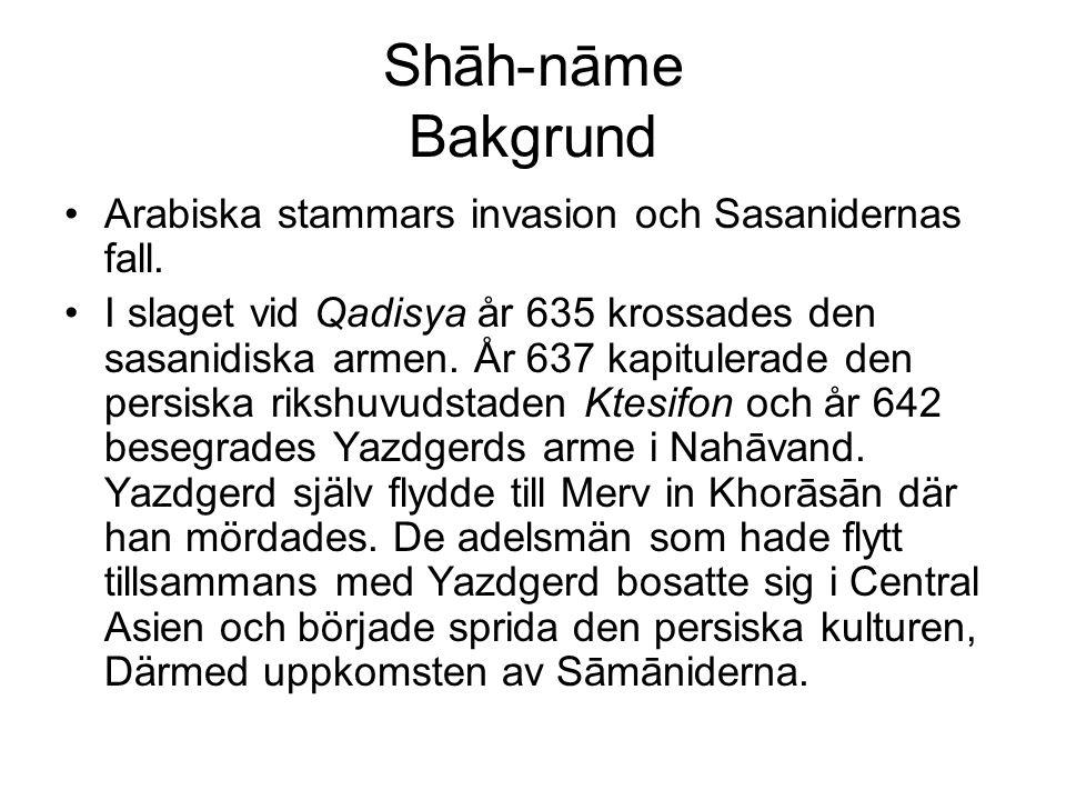 Shāh-nāme Bakgrund Arabiska stammars invasion och Sasanidernas fall. I slaget vid Qadisya år 635 krossades den sasanidiska armen. År 637 kapitulerade