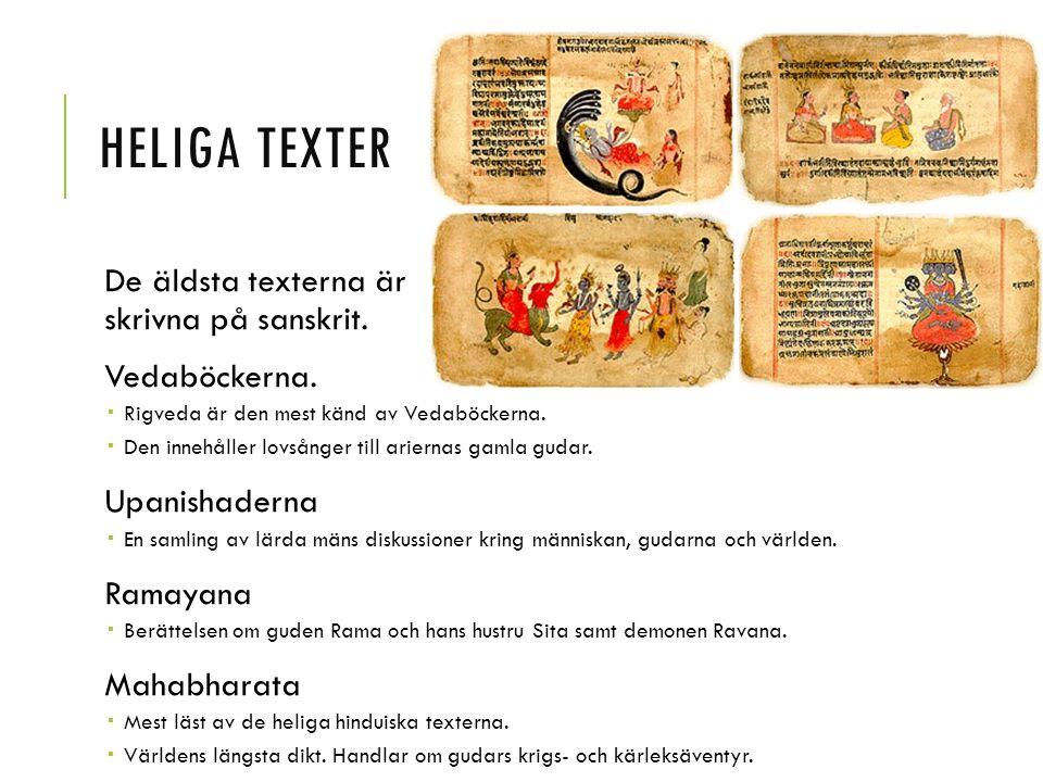 HELIGA TEXTER De äldsta texterna är skrivna på sanskrit. Vedaböckerna.  Rigveda är den mest känd av Vedaböckerna.  Den innehåller lovsånger till ari