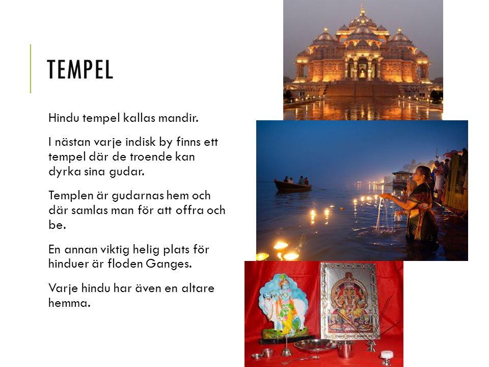 TEMPEL Hindu tempel kallas mandir. I nästan varje indisk by finns ett tempel där de troende kan dyrka sina gudar. Templen är gudarnas hem och där saml