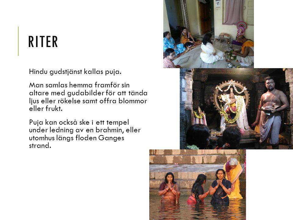 RITER Hindu gudstjänst kallas puja. Man samlas hemma framför sin altare med gudabilder för att tända ljus eller rökelse samt offra blommor eller frukt