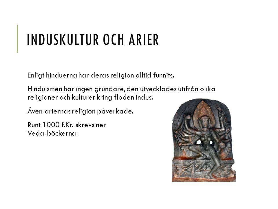 INDUSKULTUR OCH ARIER Enligt hinduerna har deras religion alltid funnits. Hinduismen har ingen grundare, den utvecklades utifrån olika religioner och