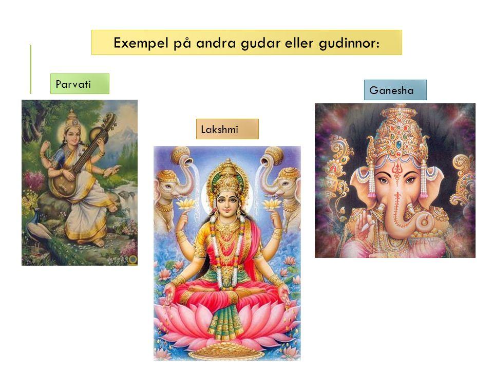 Parvati Lakshmi Ganesha Exempel på andra gudar eller gudinnor: