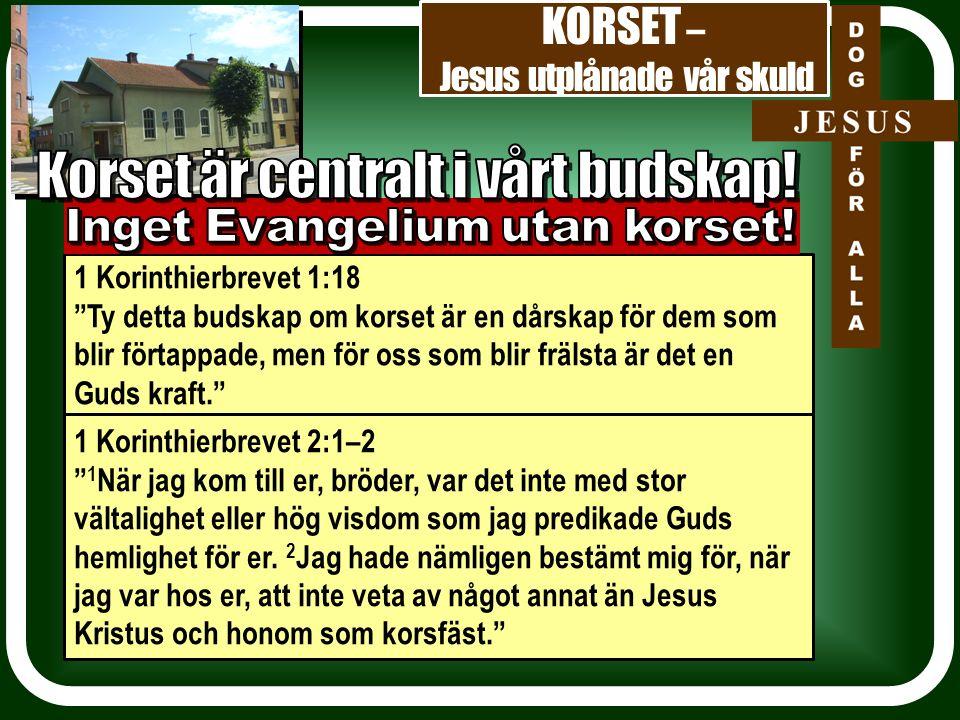 """KORSET – Jesus utplånade vår skuld 1 Korinthierbrevet 1:18 """"Ty detta budskap om korset är en dårskap för dem som blir förtappade, men för oss som blir"""